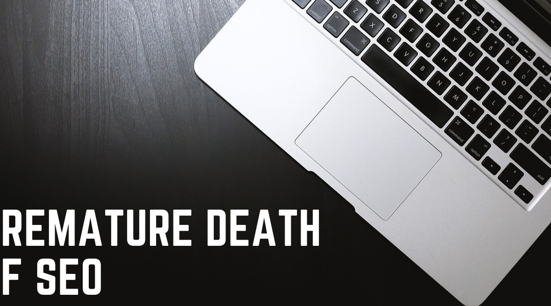 The Premature Death of SEO